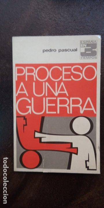 PEDRO PASCUAL: PROCESO A UNA GUERRA (Libros de Segunda Mano - Historia - Guerra Civil Española)