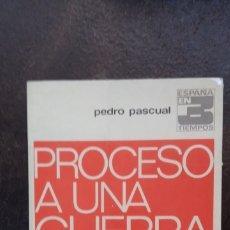 Libros de segunda mano: PEDRO PASCUAL: PROCESO A UNA GUERRA. Lote 178172422