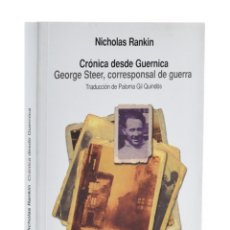 Libros de segunda mano: CRÓNICA DESDE GUERNICA. GEORGE STEER, CORRESPONSAL DE GUERRA - RANKIN, NICHOLAS. Lote 178206442