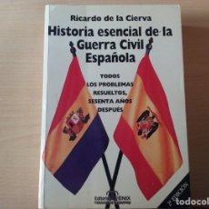 Libros de segunda mano: HISTORIA ESENCIAL DE LA GUERRA CIVIL ESPAÑOLA ( 1996) - RICARDO DE LA CIERVA (EDITORIAL FENIX). Lote 178335378