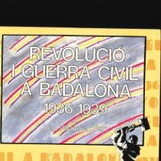 Libros de segunda mano: REVOLUCIÓN I GUERRA CIVIL EN BADALONA 1936 1939. Lote 178661742