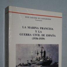 Libros de segunda mano: LA MARINA FRANCESA Y LA GUERRA CIVIL DE ESPAÑA (1936-1939) RENÉ SABATIER.. Lote 178792873