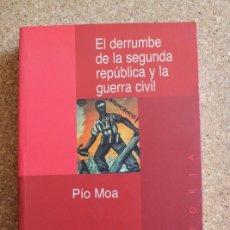 Libros de segunda mano: EL DERRUMBE DE LA SEGUNDA REPÚBLICA Y LA GUERRA CIVIL. MOA (PÍO) . Lote 178960216