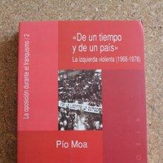 Libros de segunda mano: DE UN TIEMPO Y DE UN PAÍS. LA IZQUIERDA VIOLENTA (1968-1978). MOA (PÍO). Lote 178960268