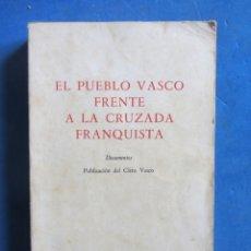 Libros de segunda mano: EL PUEBLO VASCO FRENTE A LA CRUZADA FRANQUISTA. DOCUMENTOS. 1966 GUERRA CIVIL EUSKADI. 1. Lote 178961221