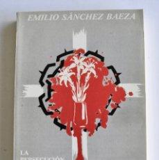 Libros de segunda mano: EMILIO SÁNCHEZ BAEZA. LA PERSECUCIÓN RELIGIOSA EN LA DIÓCESIS DE CARTAGENA DE MURCIA (1931-1939). Lote 178973202