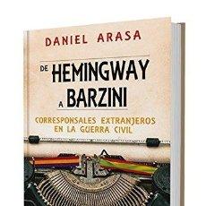 Libros de segunda mano: DE HEMINGWAY A BARZINI. CORRESPONSALES EXTRANJEROS EN LA GUERRA CIVIL. DANIELARASA FAVÁ, 2016. Lote 178991662