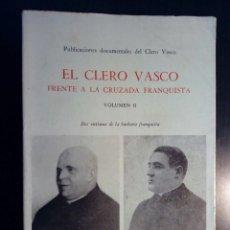 Libros de segunda mano: EL CLERO VASCO FRENTE A LA CRUZADA FRANQUISTA, VOL. II, MÁS DOCUMENTOS (EDITORIAL EGI-INDARRA,1966). Lote 179063863
