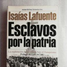 Libros de segunda mano: ESCLAVOS POR LA PATRIA. ISAÍAS LAFUENTE LA EXPLOTACIÓN DE LOS PRESOS BAJO EL FRANQUISMO. Lote 179121721