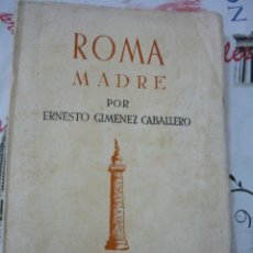 Libros de segunda mano: ROMA MADRE. ERNESTO GIMENEZ CABALLERO. EDICIONES JERARQUIA 1939 (FALANGE, FASCISMO). Lote 179252645