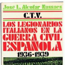Libros de segunda mano: JOSÉ LUIS ALCOFAR NASSAES. CTV. LOS LEGIONARIOS ITALIANOS EN LA GUERRA CIVIL ESPAÑOLA 1936-1939.. Lote 179254985