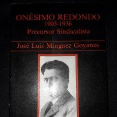 Libros de segunda mano: ONESIMO REDONDO. PRECURSOR SINDICALISTA. JOSÉ LUIS MINGUEZ GOYANES. 1990. 207 PAGINAS. FALANGE JONS. Lote 180031528