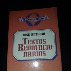 Libros de segunda mano: TEXTOS REVOLUCIONARIOS. JOSÉ ANTONIO. CLÁSICOS EJEMPLARES. 1996. 203 PÁGINAS. FALANGE. Lote 180135806