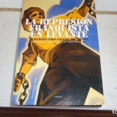 Libros de segunda mano: LA REPRESION FRANQUISTA EN LEVANTE. Lote 180192326
