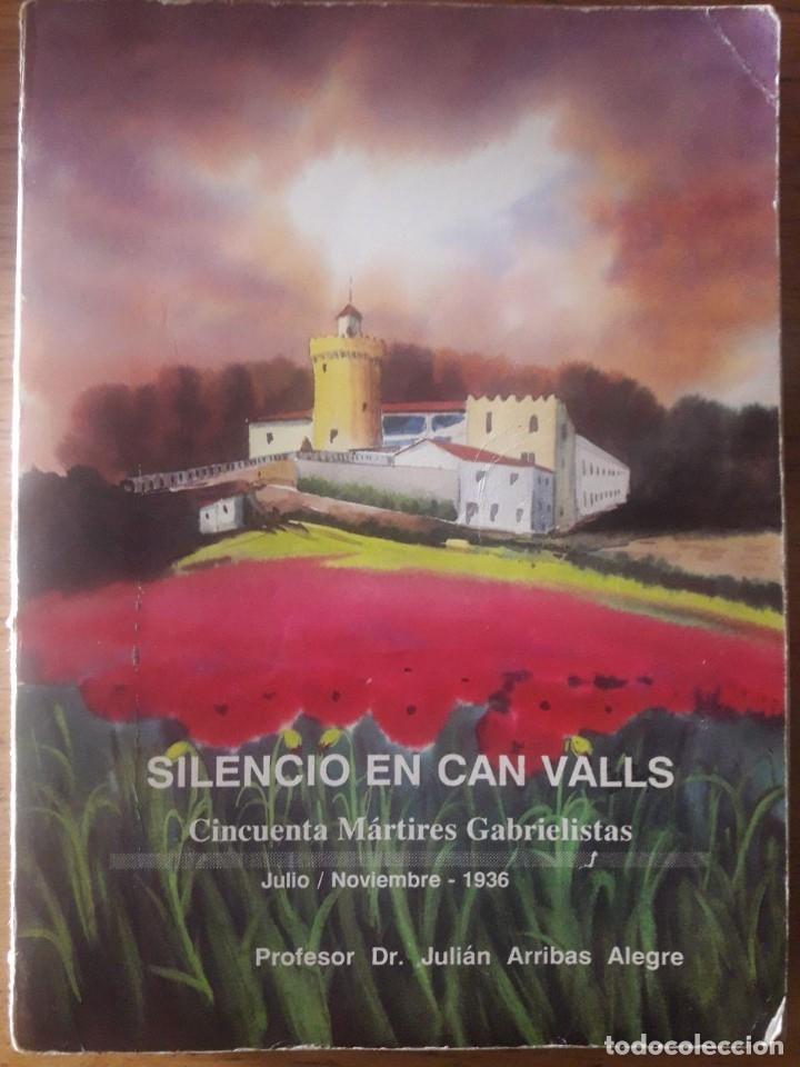 SILENCIO EN CAN VALLS. CINCUENTA MÁRTIRES GABRIELISTAS JULIO NOVIEMBRE 1936 / JULIÁN ARRIBAS ALEGRE (Libros de Segunda Mano - Historia - Guerra Civil Española)