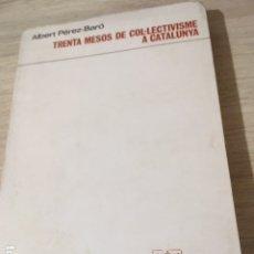 Libros de segunda mano: TRENTA MESOS DE COL-LECTIVISME A CATALUNYA. ALBERT PEREZ-BARÓ. ANARQUISMO.. Lote 180261983