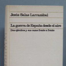 Libros de segunda mano: LA GUERRA DE ESPAÑA DESDE EL AIRE. JESÚS SALAS LARRAZABAL. TAPA DURA. Lote 180269050
