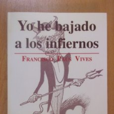 Libros de segunda mano: YO HE BAJADO A LOS INFIERNOS / FRANCISCO PAÚS VIVES / 1ª EDICIÓN 1997. Lote 180852912
