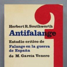 Livros em segunda mão: ANTIFALANGE. ESTUDIO CRÍTICO DE FALANGE EN LA GUERRA DE ESPAÑA. HERBERT R. SOUTHWORTH. Lote 191871977