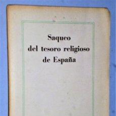 Libros de segunda mano: SAQUEO DEL TESORO RELIGIOSO DE ESPAÑA. Lote 181161003