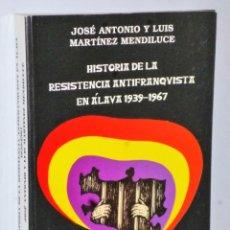 Libros de segunda mano: HISTORIA DE LA RESISTENCIA ANTIFRANQUISTA AN ÁLAVA 1939-1967. Lote 181535260
