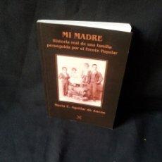 Libros de segunda mano: MARIA C. AGUILAR DE ANCOS - MI MADRE, HISTORIA REAL DE UNA FAMILIA PERSEGUIDA POR EL FRENTE POPULAR. Lote 181945905