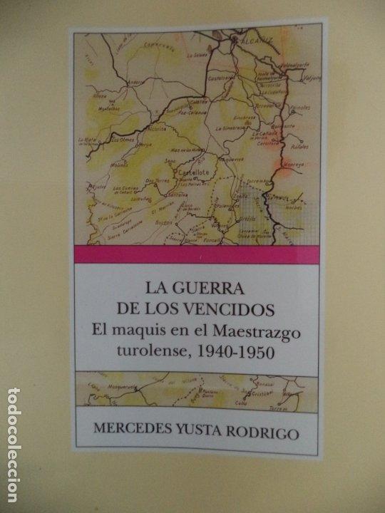 LA GUERRA DE LOS VENCIDOS ELMAQUIS EN EL MAESTRAZGO TUROLENSE 1940-1950 MERCEDES YUSTA BUEN ESTADO (Libros de Segunda Mano - Historia - Guerra Civil Española)