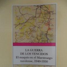 Libros de segunda mano: LA GUERRA DE LOS VENCIDOS ELMAQUIS EN EL MAESTRAZGO TUROLENSE 1940-1950 MERCEDES YUSTA BUEN ESTADO. Lote 182103177