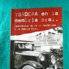 Libros de segunda mano: TORDERA EN LA MEMORIA ORAL-TESTIMONIS DE LA II REPUBLICA I LA GUERRA CIVIL-M.CAIMEL FONTRODONA-2011.. Lote 182159922