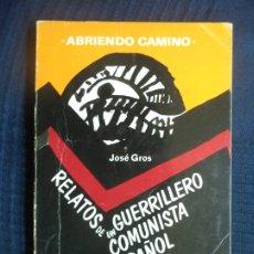 Libros de segunda mano: ABRIENDO CAMINOS RELATOS DE UN GUERRILLERO ESPAÑOL JOSE GROS LIBRERIE DU GLOBE PARIS 1972 PRIMERA ED. Lote 219387272