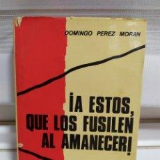 Libros de segunda mano: A ESTOS QUE LOS FUSIL EN AL AMANECER. Lote 182430561