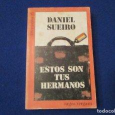 Libros de segunda mano: ESTOS SON TUS HERMANOS DANIEL SUEIRO EDITORIAL ARGOS VERGARA 1982. Lote 182437543