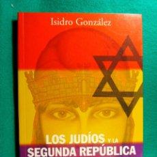 Libros de segunda mano: LOS JUDIOS Y LA SEGUNDA REPUBLICA (1931-1939)-ISIDRO GONZALEZ-INVESTIGACION RELACIONES-2004-1ª EDIC.. Lote 183010122