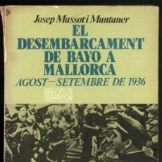 Libros de segunda mano: EL DESEMBARCAMENT DE BAYO A MALLORCA 1936.- JOSEP MASSOT I MUNTANER. Lote 183087796
