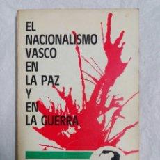 Libros de segunda mano: EL NACIONALISMO VASCO EN LA PAZ Y LA GUERRA. Lote 183529967
