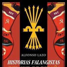 Libros de segunda mano: HISTORIAS FALANGISTAS DEL SUR DE ESPAÑA. ALFONSO LAZO. NUEVO. Lote 207785587