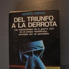 Libros de segunda mano: DEL TRIUNFO A LA DERROTA. LAS INTERIORIDADES DE LA GUERRA CIVIL EN EL CAMPO REPUBLICANO. JACINTO TOR. Lote 184007905
