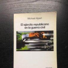 Libros de segunda mano: EL EJERCITO REPUBLICANO EN LA GUERRA CIVIL, ALPERT, MICHAEL, 1989. Lote 184097590