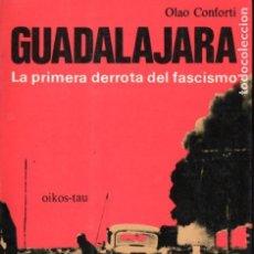 Libros de segunda mano: OLAO CONFORTI : GUADALAJARA LA PRIMERA DERROTA DEL FASCISMO (OIKOS TAU, 1977) . Lote 184640788