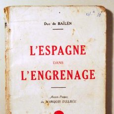 Libros de segunda mano: BAÏLÉN, DUC DE - L'ESPAGNE DANS L'ENGRENAGE (DEDICADO) - SAINT JEAN DE LUZ 1937 - LIVRE EN FRANÇAIS. Lote 184916222