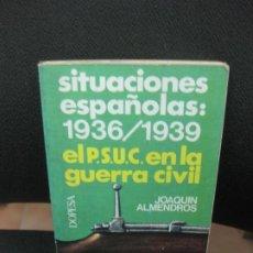 Libros de segunda mano: SITUACIONES ESPAÑOLAS : 1936 - 1939. EL P.S.U.C. EN LA GUERRA CIVIL. JOAQUIN ALMENDROS. DOPESA 1976.. Lote 185702385