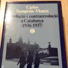 Libros de segunda mano: REVOLUCIÓ I CONTRAREVOLUCIÓ A CATALUNYA (1936-1937). CARLOS SEMPRUN-MAURA.. Lote 185967862