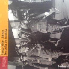 Libros de segunda mano: 1939-1940 FRANCO - HITLER : DIALOGO DE SORDOS EN HENDAYA 1. Lote 186110296