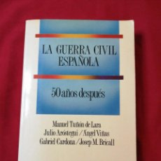 Libros de segunda mano: LA GUERRA CIVIL ESPAÑOLA 50 AÑOS DESPUES. TUÑON DE LARA. AROSTEGUI. VIÑAS. CARDONA. BRICALL. Lote 186174568