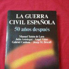 Libros de segunda mano: LA GUERRA CIVIL ESPAÑOLA 50 AÑOS DESPUES. TUÑON DE LARA. AROSTEGUI. VIÑAS. CARDONA. BRICALL. Lote 186174592