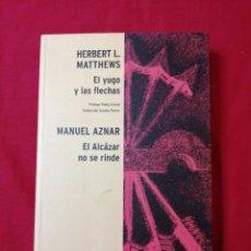 Libros de segunda mano: EL YUGO Y LAS FECHAS. MATTHEWS. EL ALCAZAR NO SE RINDE. MANUEL AZNAR. GUERRA CIVIL ESPAÑOLA. Lote 186174993
