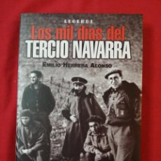 Libros de segunda mano: GUERRA CIVIL ESPAÑOLA. LOS MIL DIAS DEL TERCIO NAVARRA. EMILIO HERRERA ALONSO. REQUETE. Lote 186182190