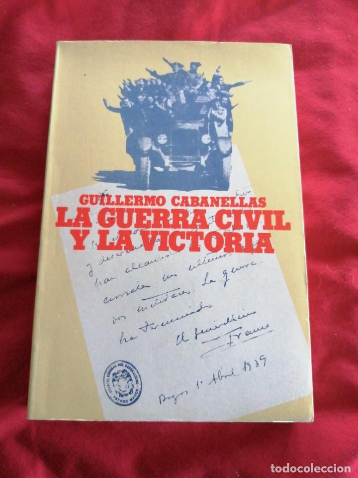 GUERRA CIVIL ESPÑOLA. LA GUERRA CIVIL Y LA VICTORIA. GUILLERMO CABANELLAS. (Libros de Segunda Mano - Historia - Guerra Civil Española)