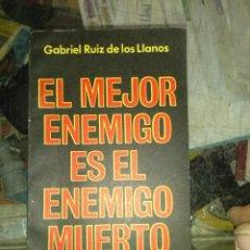 Libros de segunda mano: RUIZ DE LOS LLANOS, GABRIEL - EL MEJOR ENEMIGO ES EL ENEMIGO MUERTO. Lote 187080957