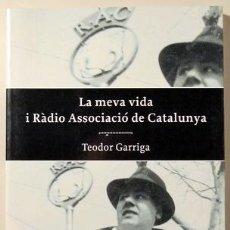 Libros de segunda mano: GARRIGA, TEODOR - LA MEVA VIDA I RÀDIO ASSOCIACIÓ DE CATALUNYA - PROA 1998. Lote 187172582